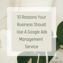 10 reasons your business should use a google ads management service