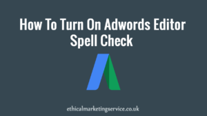How to turn on google ads editors spell check