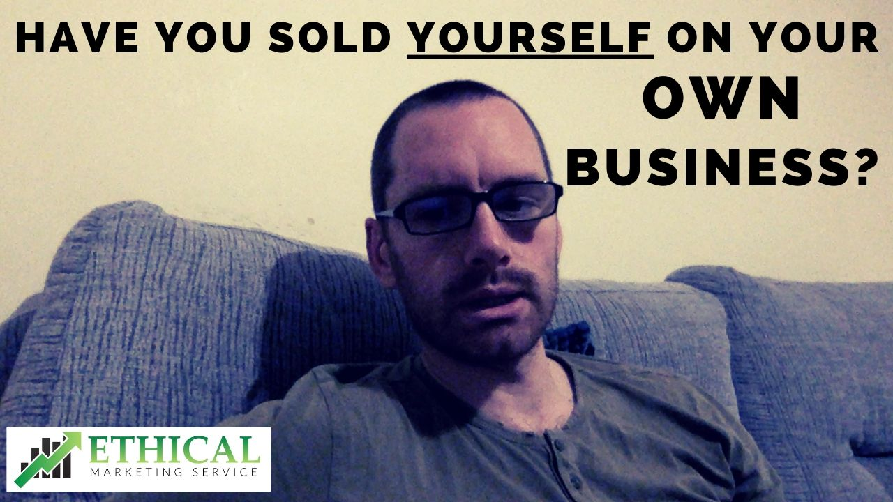 Have You Sold Yourself On Your Own Business