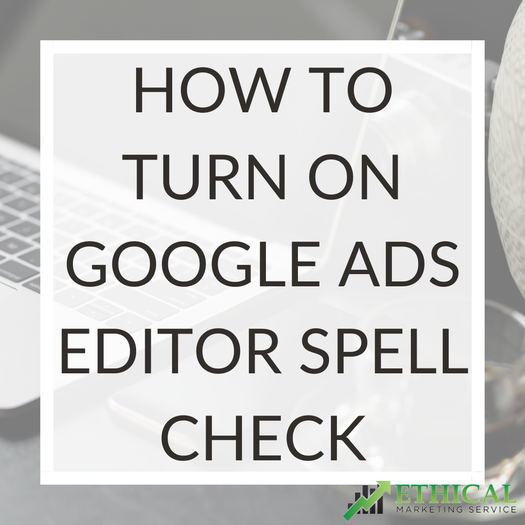 How To Turn On Google Ads Editor Spell Check